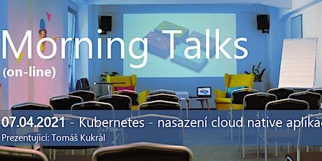 Morning Talks - KUBERNETES - NASAZENÍ CLOUD NATIVE APLIKACÍ tickets