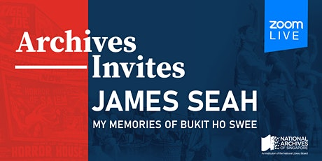 Archives Invites: James Seah – My Memories of Bukit Ho Swee tickets