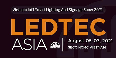 LEDTEC ASIA 2021 - The 9th Vietnam Int'l LED/LED & Digital Signage tickets