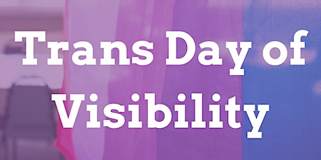 Transgender Day of Visibility: Trans is for life, not just for one day! tickets