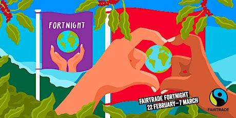 Fairtrade Fortnight: Fairtrade University,  Borough and engagement tickets