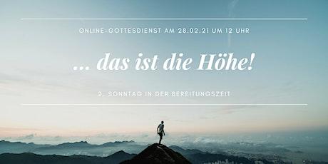 Online-Gottesdienst:  … das ist die Höhe! Tickets
