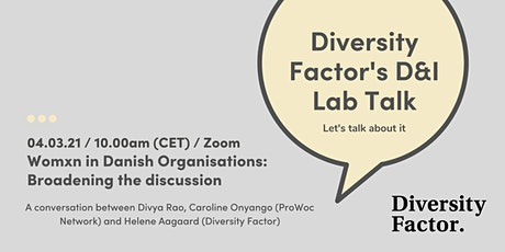 D&I Lab Talk: Womxn in Danish Organisations - Broadening the discussion Tickets