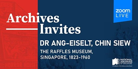 Archives Invites: Dr ANG-EISELT, Chin Siew tickets