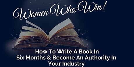 Women Who Win: How To Write A Book In Six Months & Become An Authority tickets
