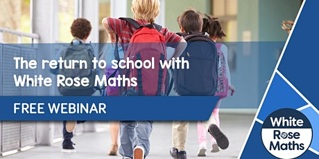 SOLD OUT	**FREE WEBINAR**  The return to school with White Rose Maths tickets