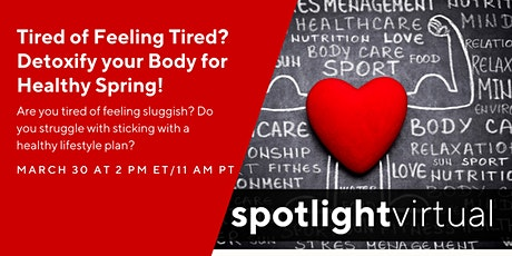 Tired of Feeling Tired? Detoxify your Body for Healthy Spring! tickets