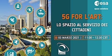 5G for L'ART: lo Spazio al servizio dei cittadini biglietti