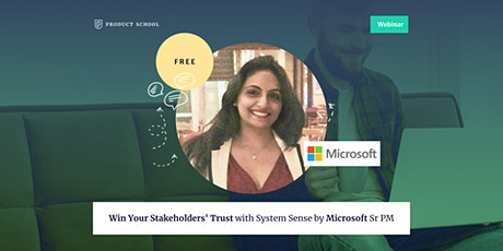 Webinar: Win Your Stakeholders' Trust with System Sense by Microsoft Sr PM tickets