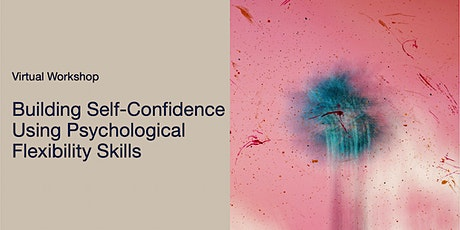 Building Self-Confidence Using Psychological Flexibility Skills tickets