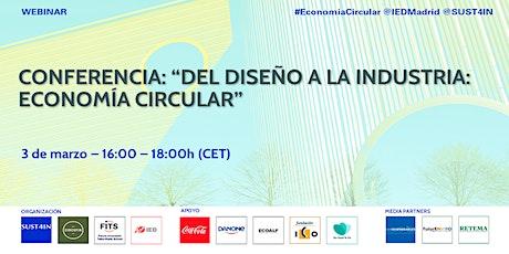 """Conferencia """"Del diseño a la industria: Economía Circular"""" boletos"""