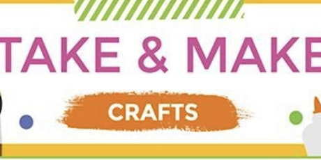 Make and Take Craft with Curbside pick up tickets