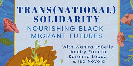 Trans(national) Solidarity: Nourishing Black Migrant Futures tickets