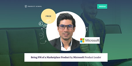 Webinar: Being PM of a Marketplace Product by Microsoft Product Leader Tickets