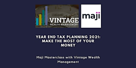 Year End Tax Planning 2021: Make the most of your money By: Vintage Wealth tickets