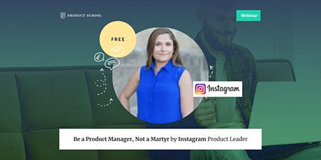 Webinar: Be a Product Manager, Not a Martyr by Instagram Product Leader tickets