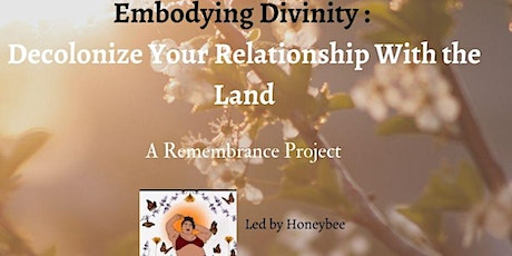 Embodying Divinity: Decolonize Your Relationship With the Land tickets