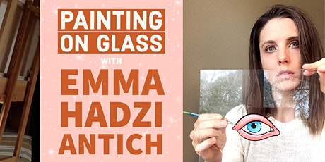 Painting on Glass with Emma Hadzi Antich tickets