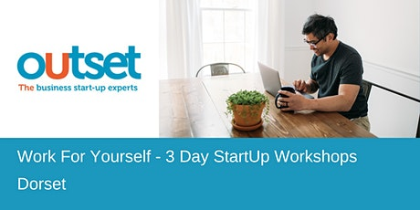 Work For Yourself - 3 Day StartUp Workshops - Outset Dorset tickets