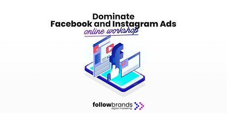 Dominate Facebook and Instagram Ads - Online Workshop Tickets