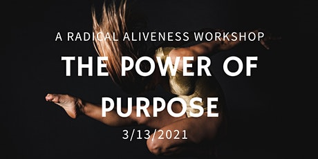 The Power of Purpose ~ A Radical Aliveness Workshop tickets