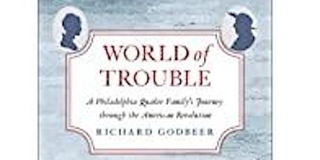 World of Trouble: A Philadelphia Quaker Family's Journey (Amer. Revolution) tickets