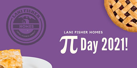 Lani Fisher Homes Pi Day 2021 tickets