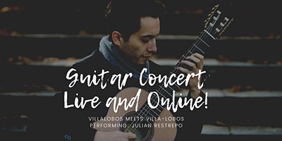 Julian Restrepo´s Online guitar concert:  Villalobos meets Villa-Lobos!