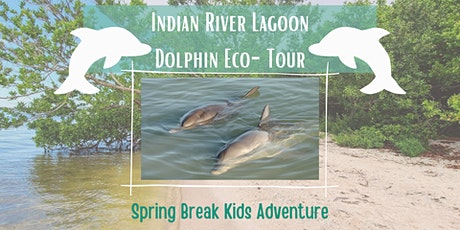 Spring Break Kid's  Adventure - Indian River Lagoon Dolphin Eco-Tour tickets