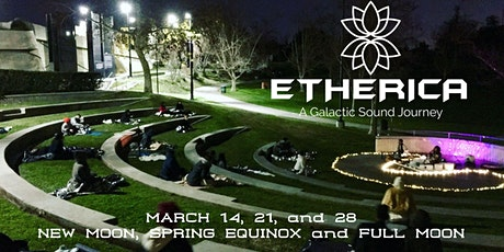 ETHERICA- Outdoor Sound Healing Journey- MARCH 14th, 21st and 28th tickets