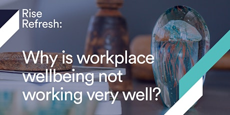 Rise Refresh: Why is workplace wellbeing not working very well? tickets