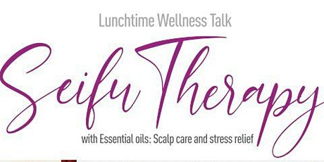Seifu Therapy with Essential Oils: Scalp care and Stress Relief tickets