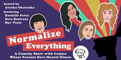Normalize Everything: Comedy w/ Comics Whose Parents Have Mental Illness tickets