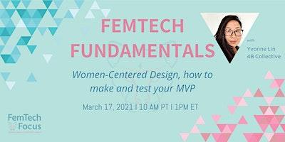 March 17th,  FemTech Fundamentals -Women-Centered Design