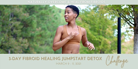 3-Day Fibroid Healing Jumpstart Detox Challenge tickets