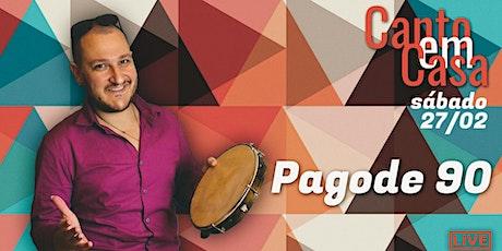 Canto em Casa 44   PAGODE 90 (Sábado 27/02) ingressos
