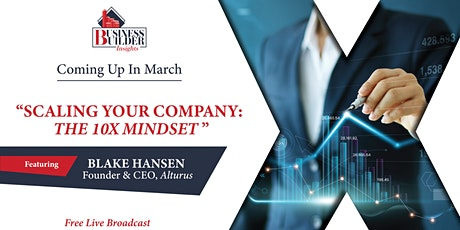 "Business Builder Insights: ""Scaling Your Company: The 10X Mindset"" tickets"