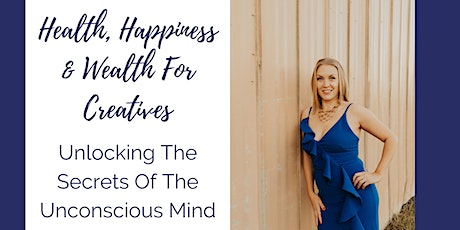 Health, Happiness & Wealth For Creatives: Unlock Your Unconscious Power tickets