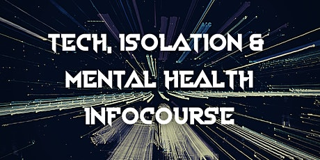 Tech, Isolation & Mental Health tickets