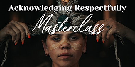 Acknowledging Respectfully Masterclass tickets