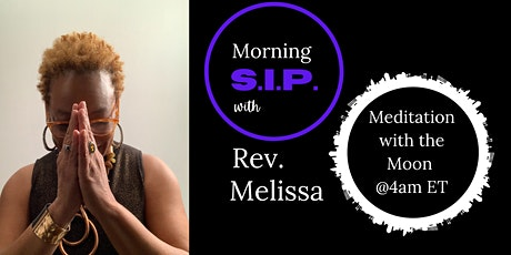 Morning SIP with Rev. Melissa - Meditation with the  Full Moon at 4am ET tickets