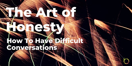 Art of Honesty: How To Have Difficult Conversations tickets