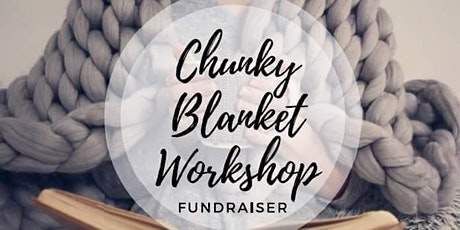 Chunky Blanket Workshop Fundraiser tickets