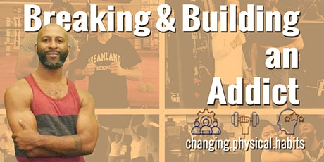 Change physical Habits: Breaking & building an Addict tickets