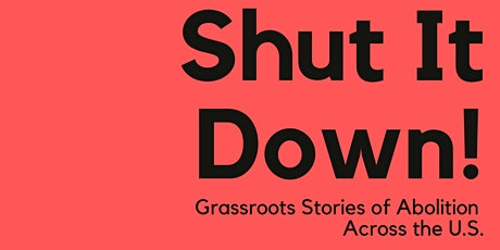 Shut It Down! Grassroots Stories of Prison Abolition from Across the U.S. tickets
