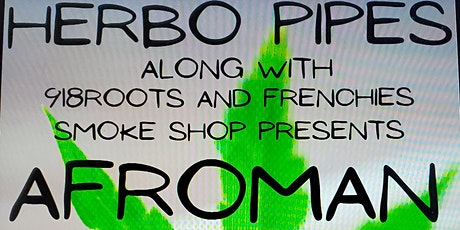 HERBO PIPES AND 918ROOTS CANNABIS BLOCK PARTY PRESENTS AFROMAN tickets