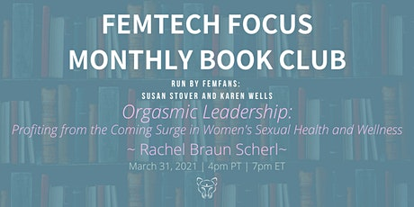 FemTech Focus Book Club - Orgasmic Leadership by Rachel Braun Scherl tickets
