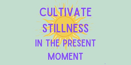 Cultivate Stillness (In The Present Moment) tickets