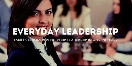 Everyday Leadership: 3 skills For Improving Your Leadership in any Industry Tickets