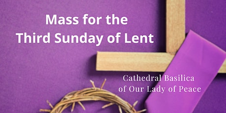 March 7 Sunday Masses at the Cathedral Basilica of Our Lady of Peace tickets